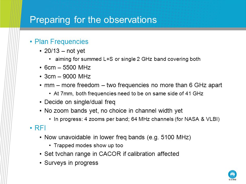 Preparing for the observations Plan Frequencies 20/13 – not yet aiming for summed L+S or single 2 GHz band covering both 6cm – 5500 MHz 3cm – 9000 MHz