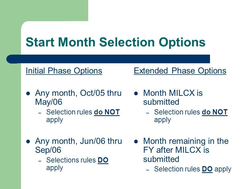 Start Month Selection Options Initial Phase Options Any month, Oct/05 thru May/06 – Selection rules do NOT apply Any month, Jun/06 thru Sep/06 – Selec