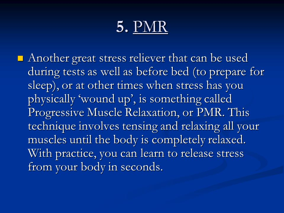 5. PMR Another great stress reliever that can be used during tests as well as before bed (to prepare for sleep), or at other times when stress has you