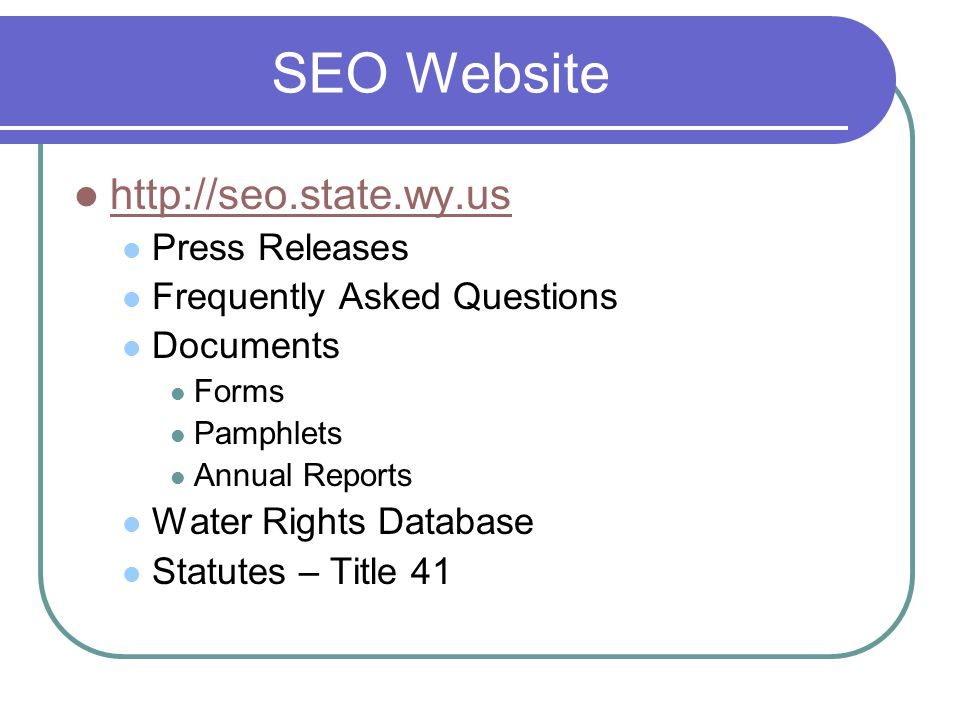 SEO Website http://seo.state.wy.us Press Releases Frequently Asked Questions Documents Forms Pamphlets Annual Reports Water Rights Database Statutes – Title 41