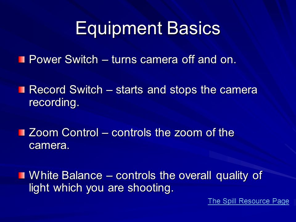 Equipment Basics Power Switch – turns camera off and on. Record Switch – starts and stops the camera recording. Zoom Control – controls the zoom of th