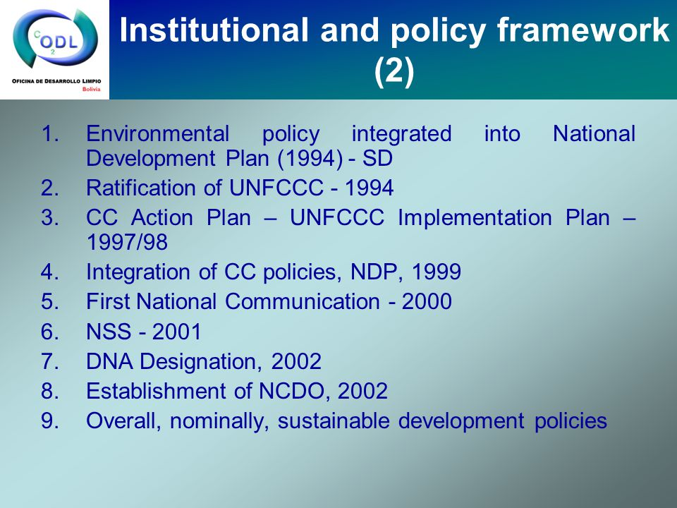 1.Environmental policy integrated into National Development Plan (1994) - SD 2.Ratification of UNFCCC - 1994 3.CC Action Plan – UNFCCC Implementation Plan – 1997/98 4.Integration of CC policies, NDP, 1999 5.First National Communication - 2000 6.NSS - 2001 7.DNA Designation, 2002 8.Establishment of NCDO, 2002 9.Overall, nominally, sustainable development policies Institutional and policy framework (2)