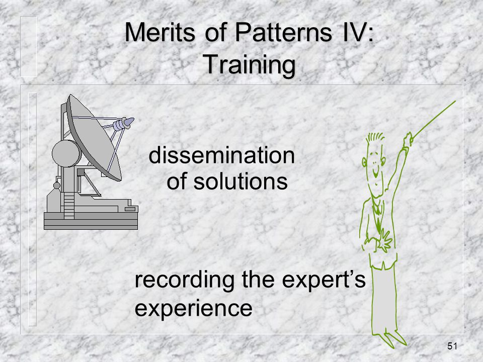 51 Merits of Patterns IV: Training dissemination of solutions recording the expert's experience