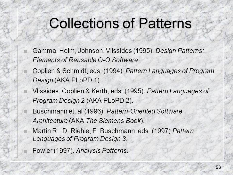 56 Collections of Patterns n Gamma, Helm, Johnson, Vlissides (1995).
