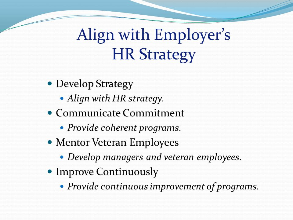 Align with Employer's HR Strategy Develop Strategy Align with HR strategy.