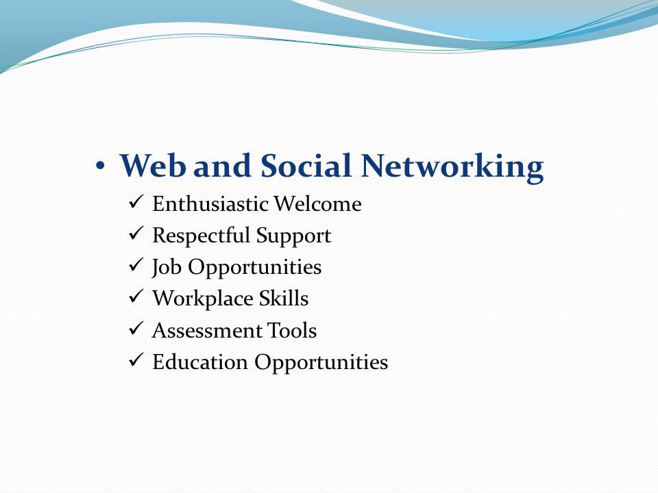 Web and Social Networking Enthusiastic Welcome Respectful Support Job Opportunities Workplace Skills Assessment Tools Education Opportunities