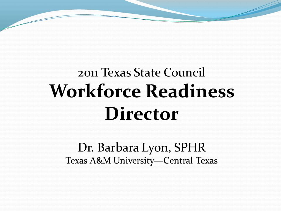 2010-2011 Texas State Council Workforce Readiness Initiative Dr.