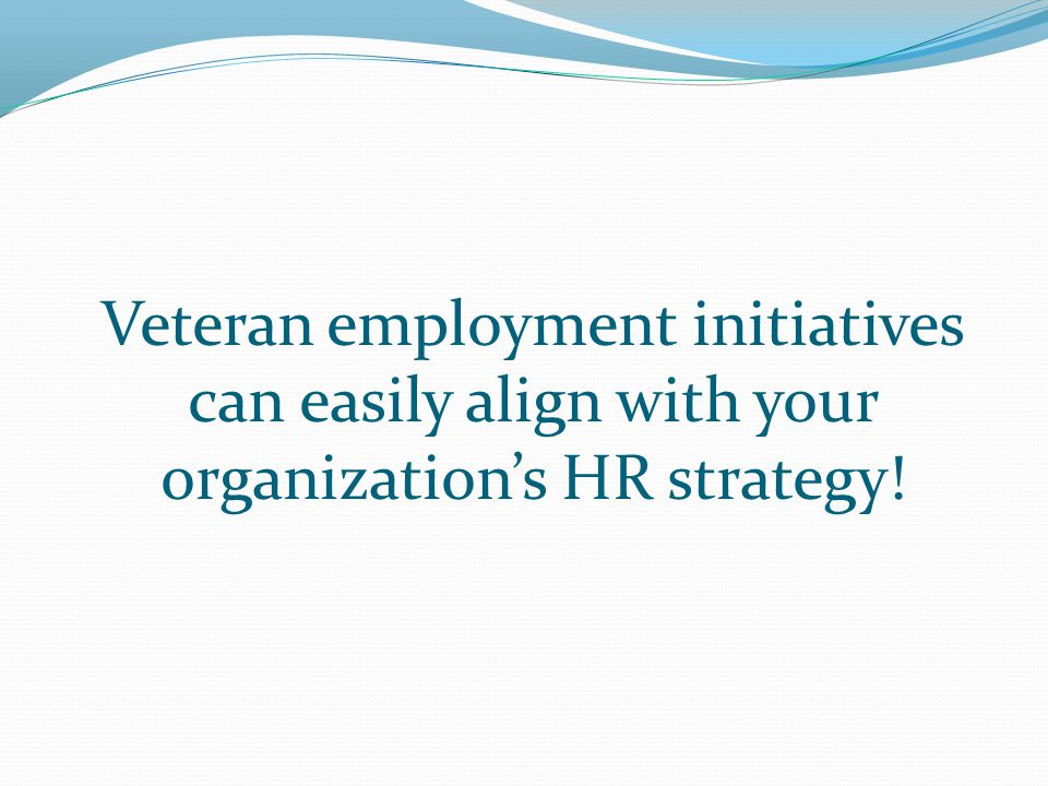 Veteran employment initiatives can easily align with your organization's HR strategy!