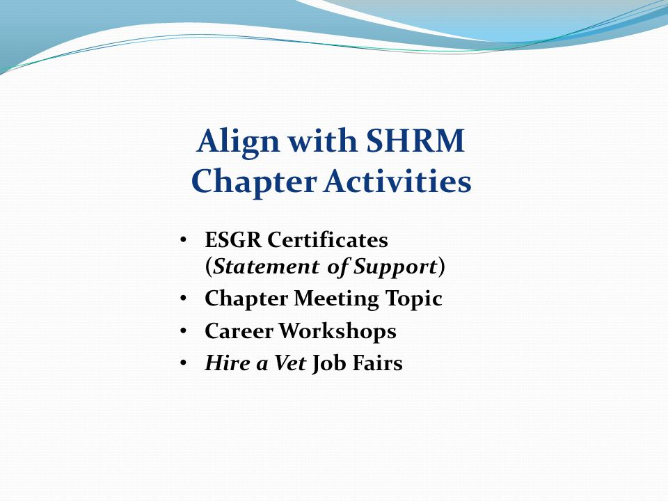 ESGR Certificates (Statement of Support) Chapter Meeting Topic Career Workshops Hire a Vet Job Fairs Align with SHRM Chapter Activities