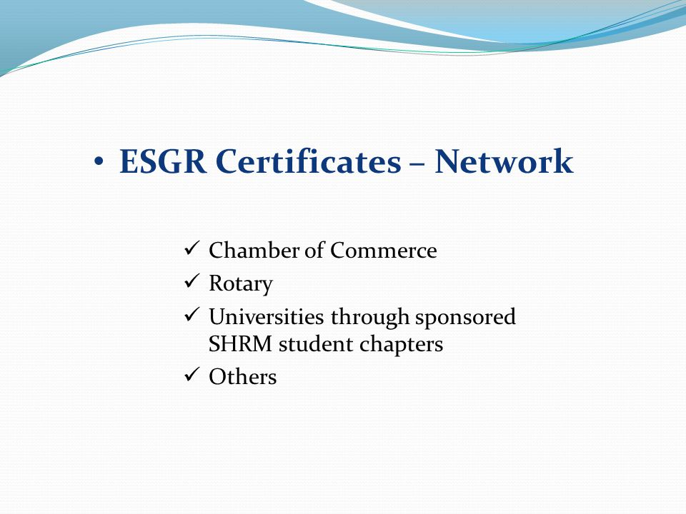 ESGR Certificates – Network Chamber of Commerce Rotary Universities through sponsored SHRM student chapters Others