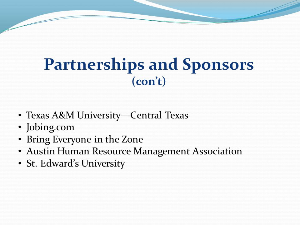 Partnerships and Sponsors (con't) Texas A&M University—Central Texas Jobing.com Bring Everyone in the Zone Austin Human Resource Management Association St.