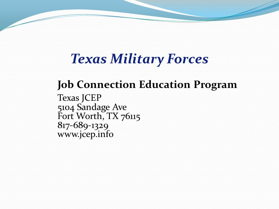 Job Connection Education Program Texas JCEP 5104 Sandage Ave Fort Worth, TX 76115 817-689-1329 www.jcep.info Texas Military Forces