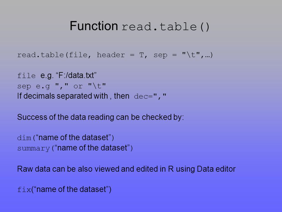 Function read.table() read.table(file, header = T, sep = \t ,…) file e.g.
