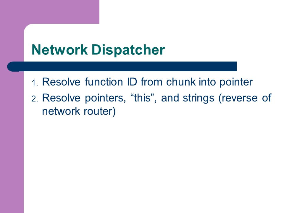 Network Dispatcher 1. Resolve function ID from chunk into pointer 2.
