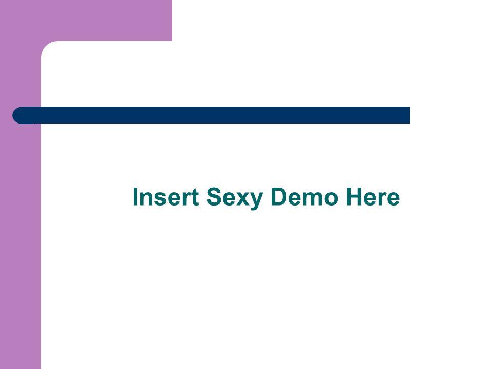 Insert Sexy Demo Here