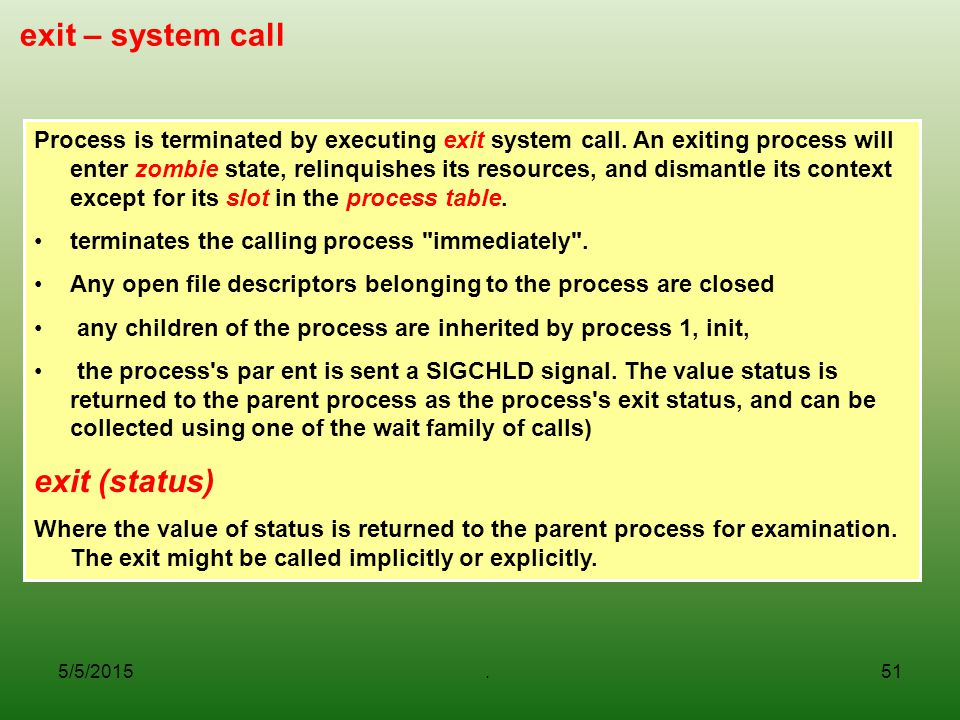 5/5/2015.51 exit – system call Process is terminated by executing exit system call.