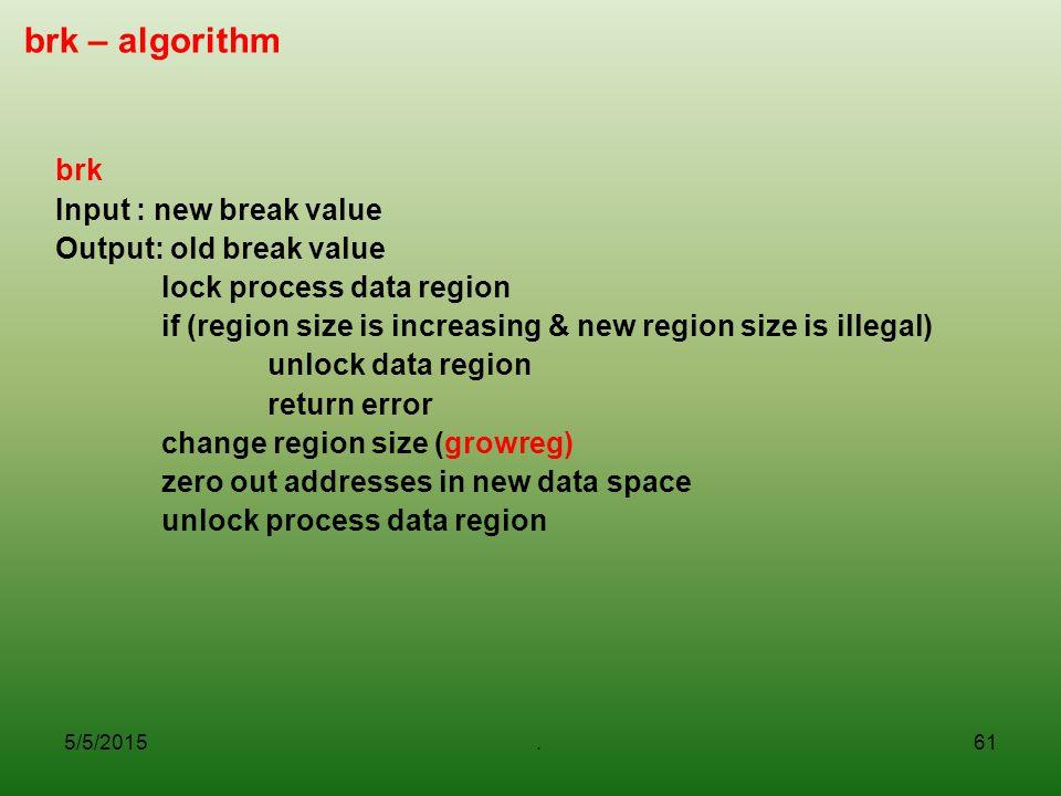 5/5/2015.61 brk – algorithm brk Input : new break value Output: old break value lock process data region if (region size is increasing & new region si