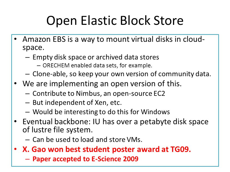 Open Elastic Block Store Amazon EBS is a way to mount virtual disks in cloud- space. – Empty disk space or archived data stores – ORECHEM enabled data