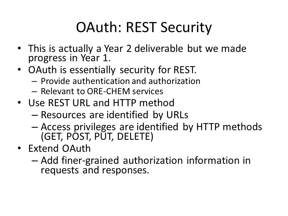 OAuth: REST Security This is actually a Year 2 deliverable but we made progress in Year 1. OAuth is essentially security for REST. – Provide authentic