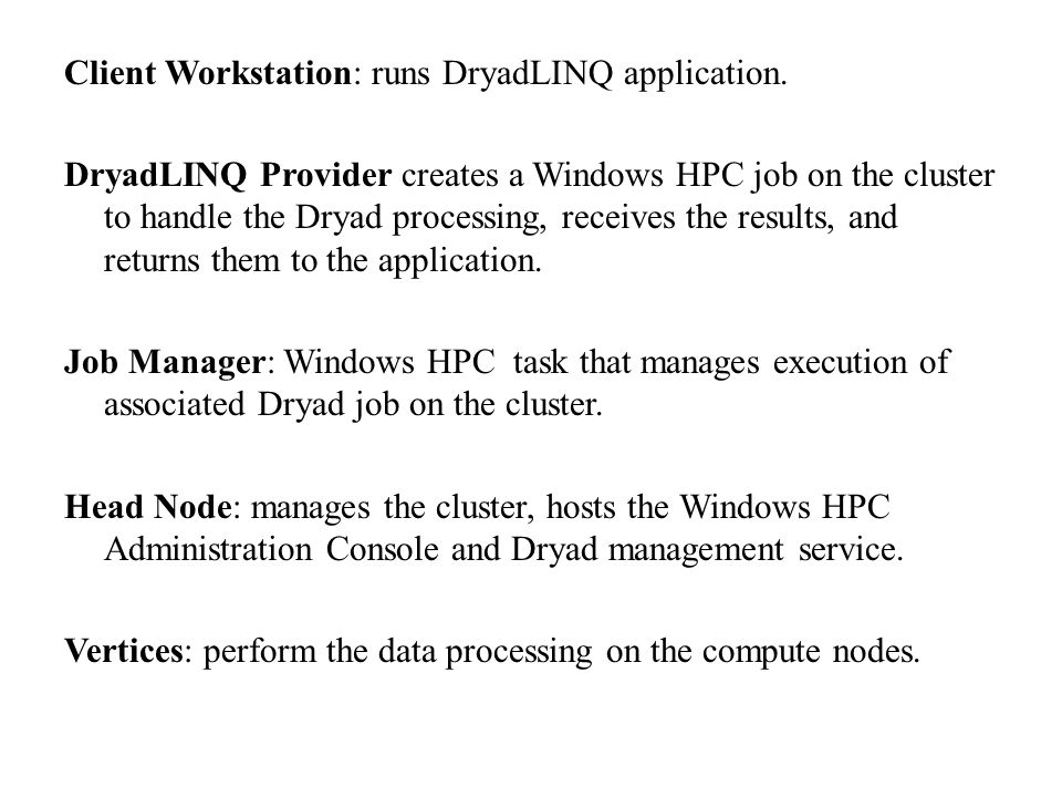 Client Workstation: runs DryadLINQ application.