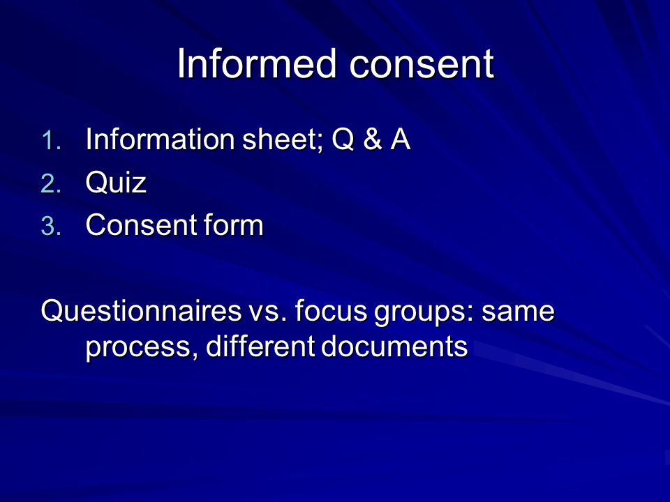 Informed consent 1. Information sheet; Q & A 2. Quiz 3.