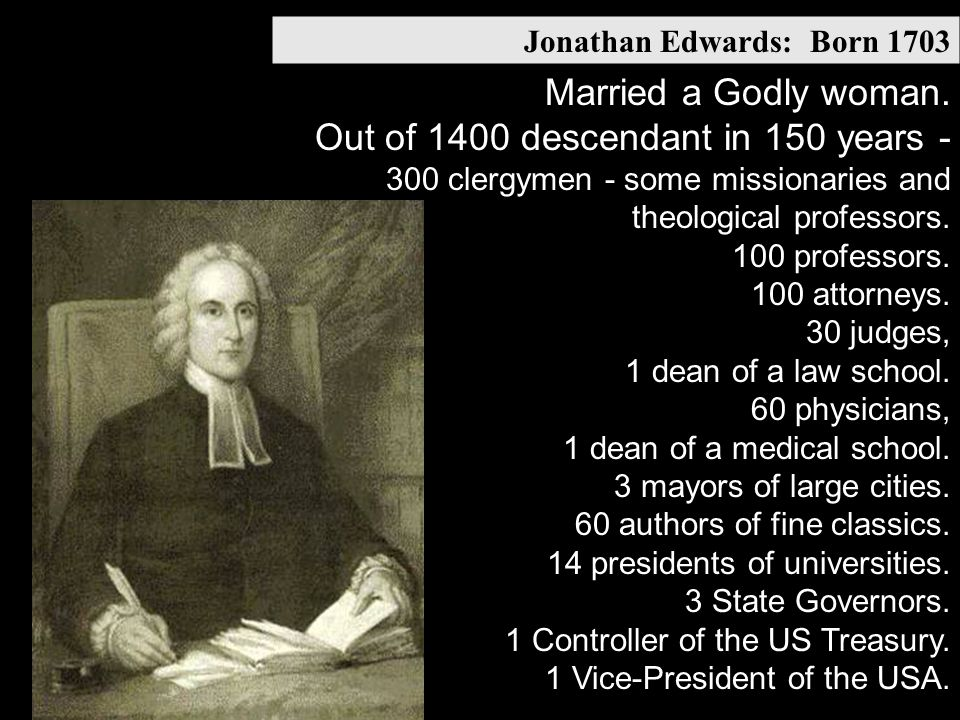 Jonathan Edwards: Born 1703 Married a Godly woman.