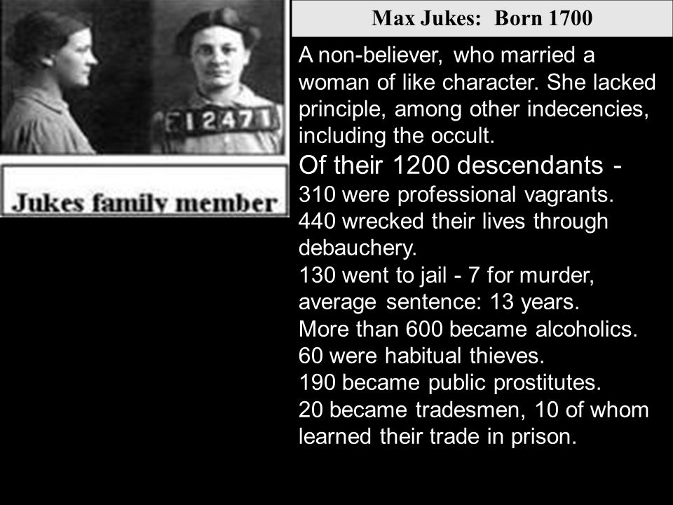 Max Jukes: Born 1700 A non-believer, who married a woman of like character.