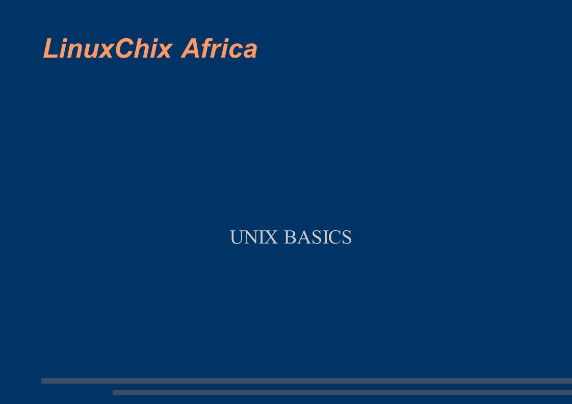 LinuxChix Africa UNIX BASICS