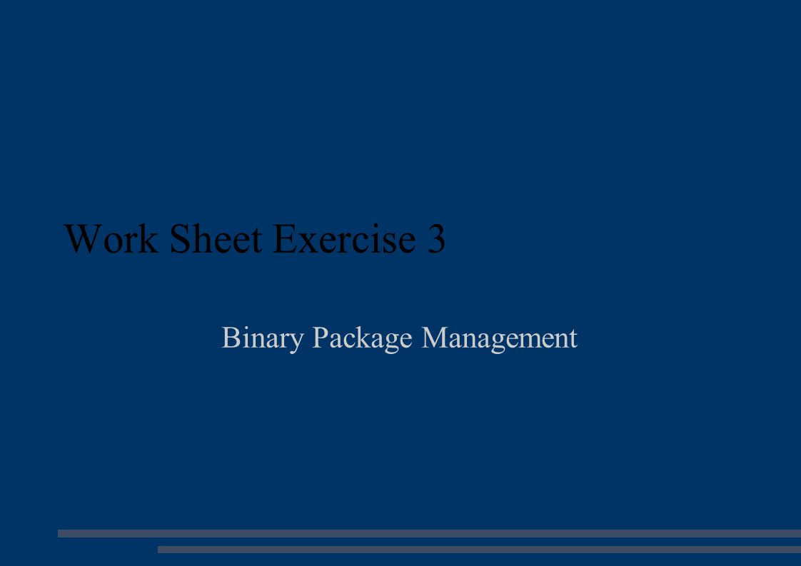 Work Sheet Exercise 3 Binary Package Management