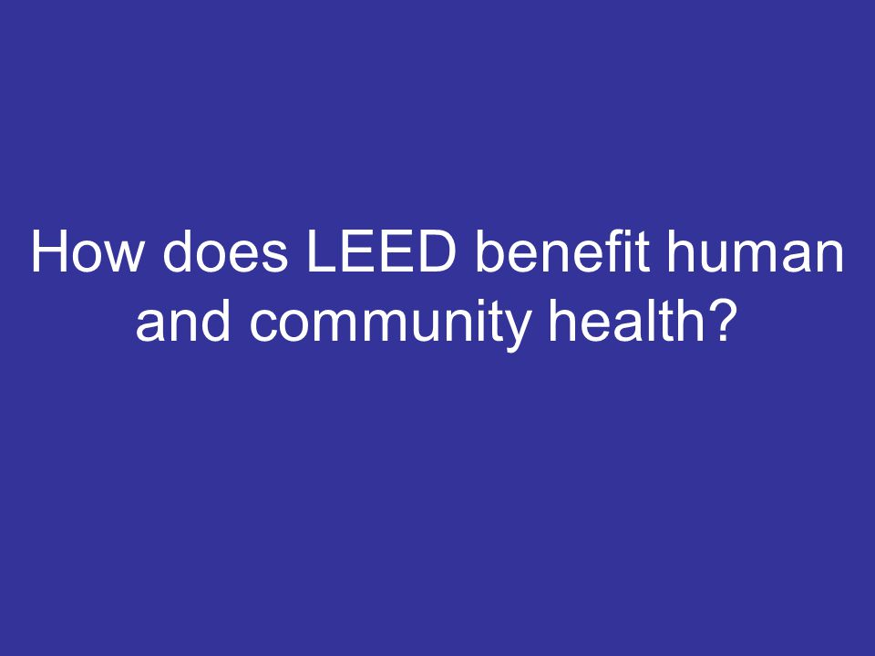 How does LEED benefit human and community health?