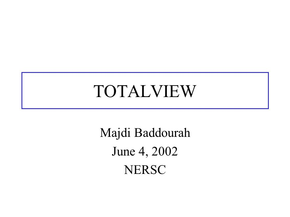 TOTALVIEW Majdi Baddourah June 4, 2002 NERSC