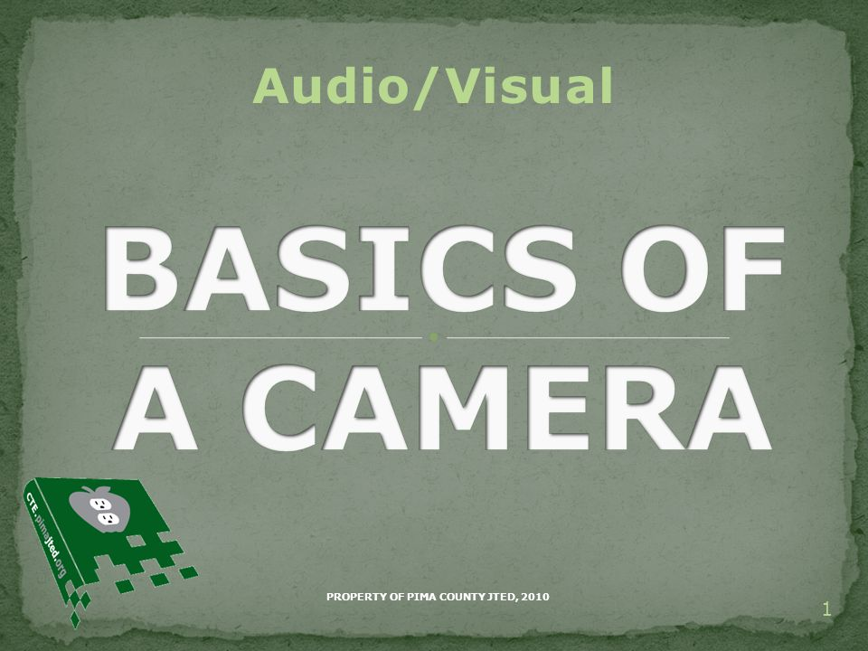 2 Define Basic Parts of Camera Identify Basic Parts of a Camera Demonstrate Operation of Basic Parts of a camera