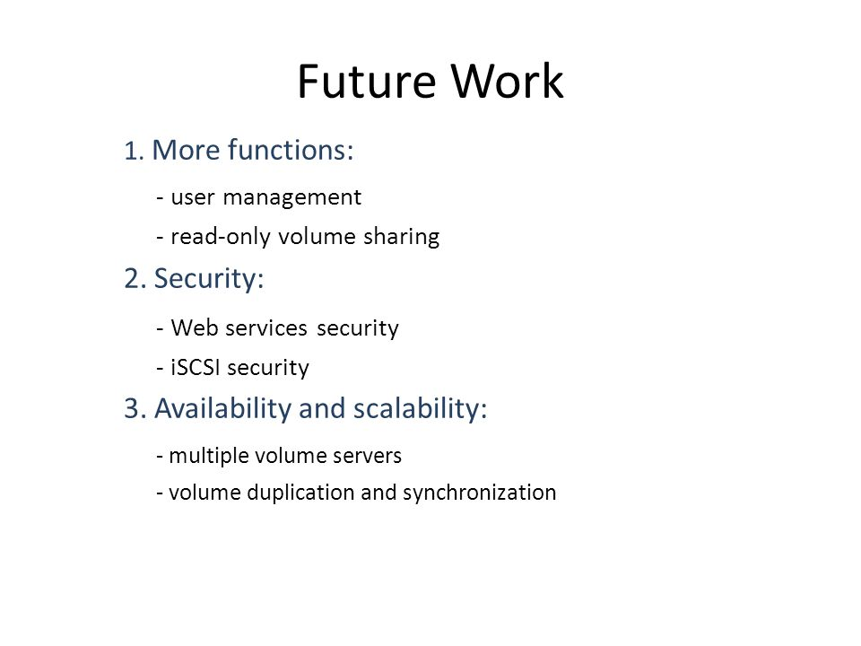 Future Work 1. More functions: - user management - read-only volume sharing 2.