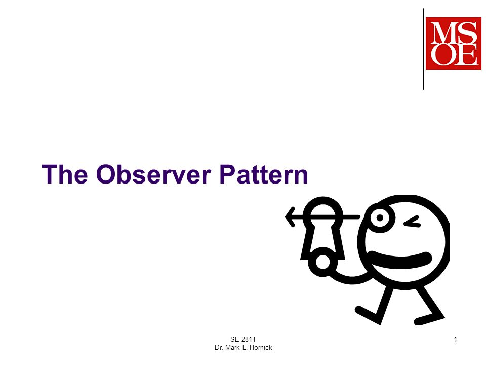 Observer Pattern Context A system contains objects exhibiting: One-to-many dependency between objects One object changes state All dependents are notified and updated automatically