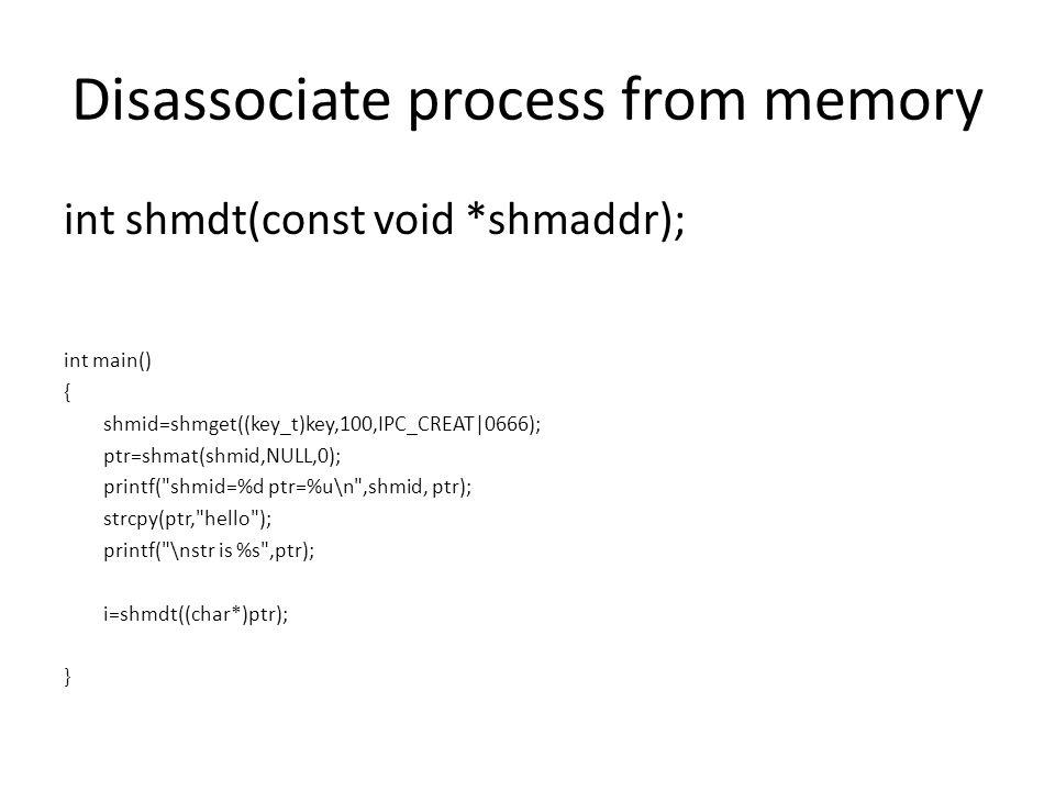 int shmdt(const void *shmaddr); int main() { shmid=shmget((key_t)key,100,IPC_CREAT|0666); ptr=shmat(shmid,NULL,0); printf(