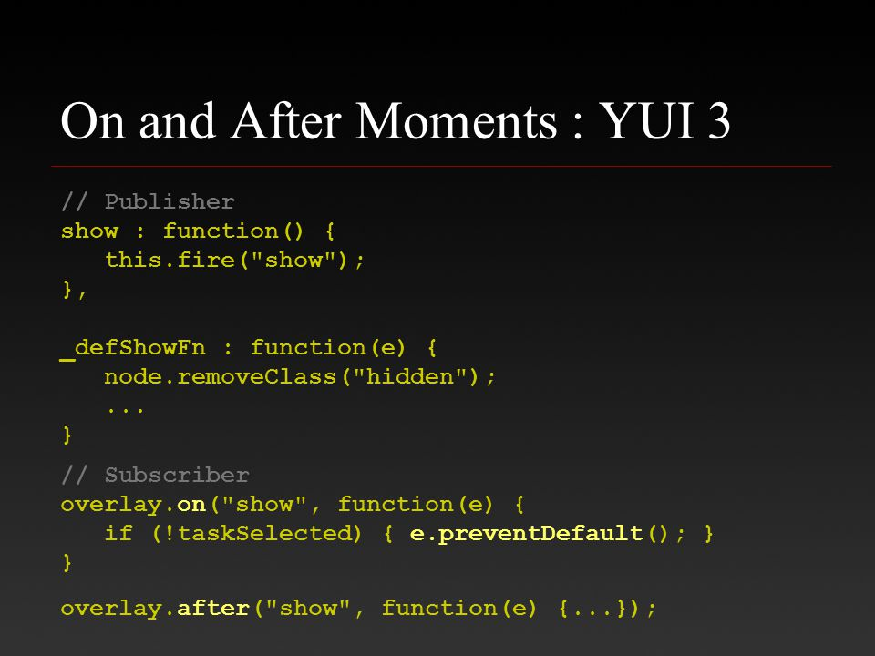 On and After Moments : YUI 3 // Publisher show : function() { this.fire(