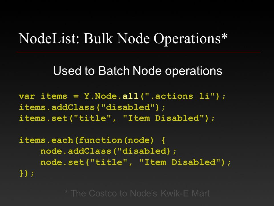 NodeList: Bulk Node Operations* Used to Batch Node operations * The Costco to Node's Kwik-E Mart var items = Y.Node.all(