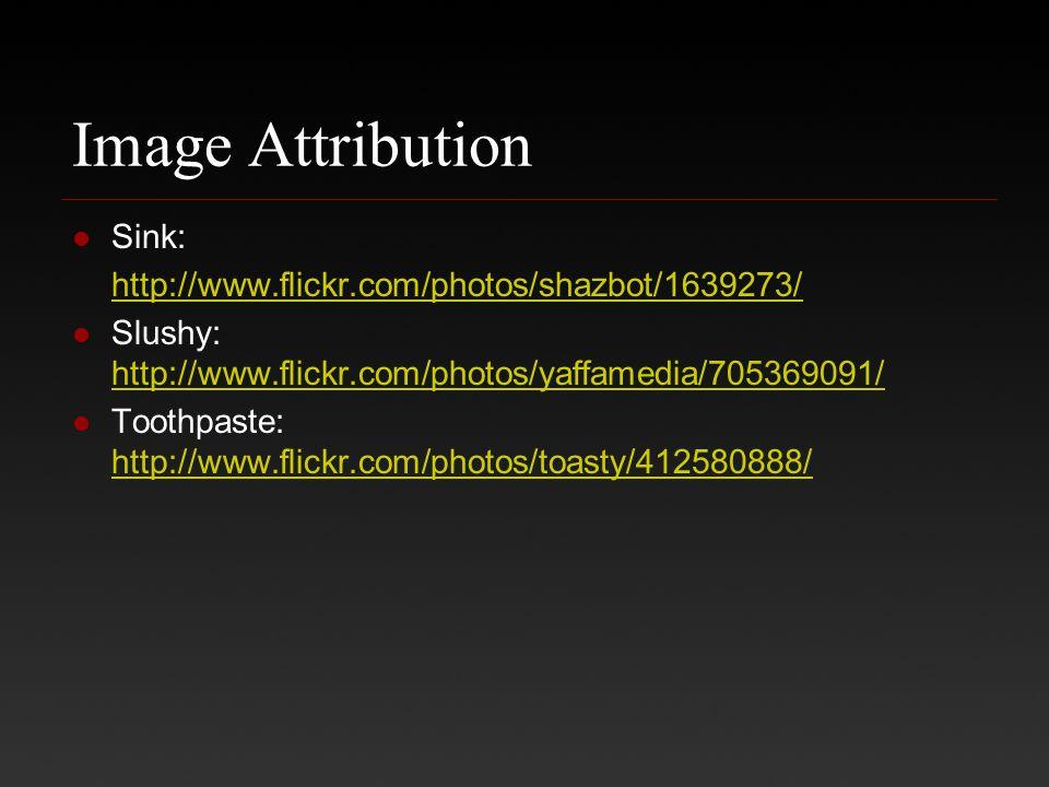 Image Attribution Sink: http://www.flickr.com/photos/shazbot/1639273/ Slushy: http://www.flickr.com/photos/yaffamedia/705369091/ http://www.flickr.com