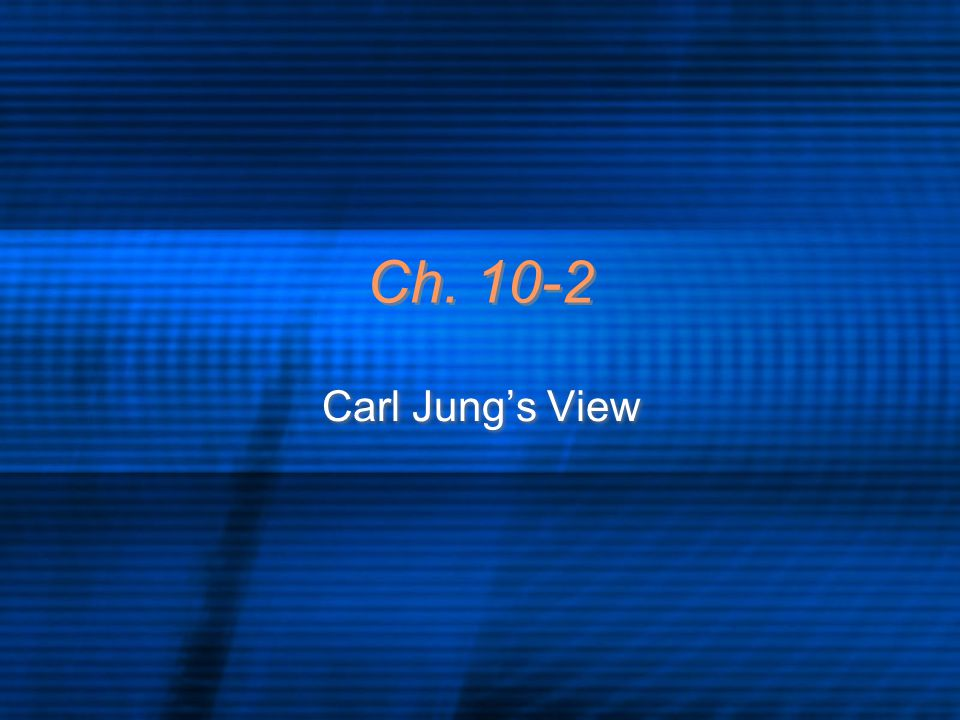 Ch. 10-2 Carl Jung's View