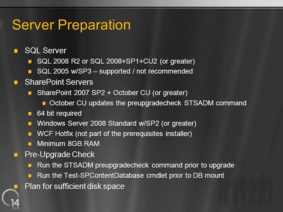 Server Preparation SQL Server SQL 2008 R2 or SQL 2008+SP1+CU2 (or greater) SQL 2005 w/SP3 – supported / not recommended SharePoint Servers SharePoint