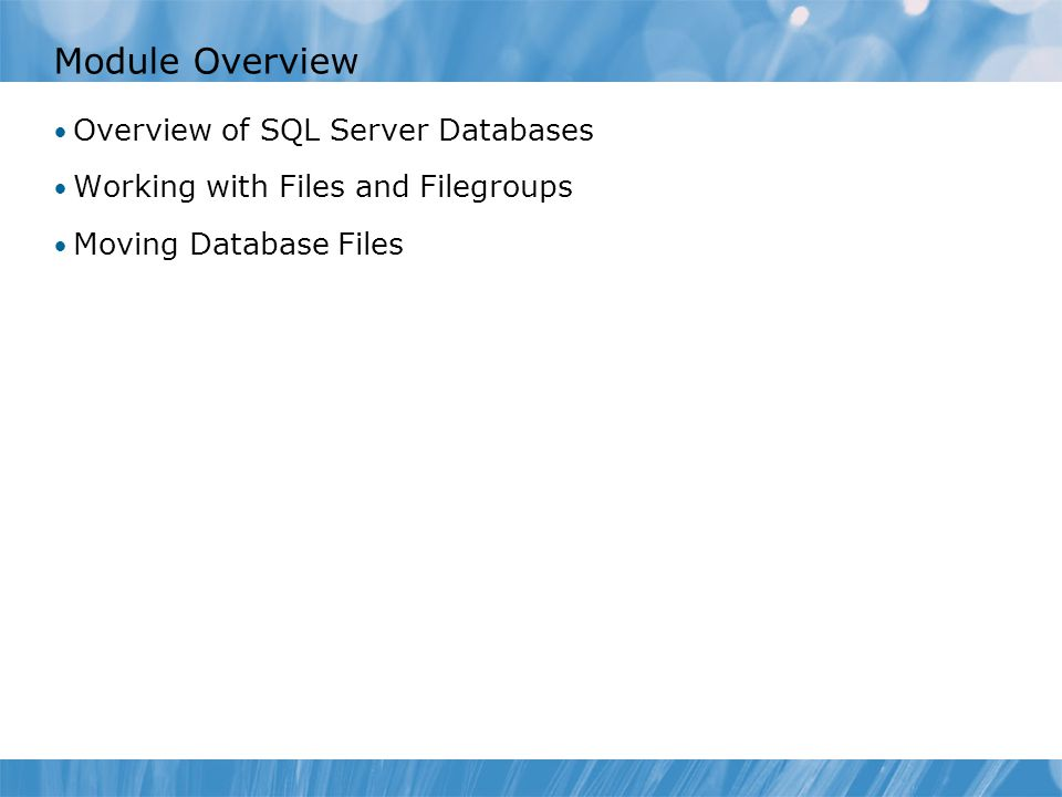 Module Overview Overview of SQL Server Databases Working with Files and Filegroups Moving Database Files