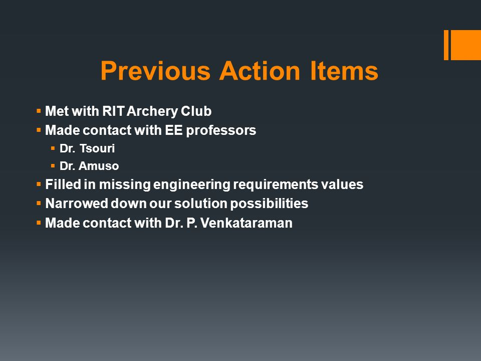 Previous Action Items  Met with RIT Archery Club  Made contact with EE professors  Dr.
