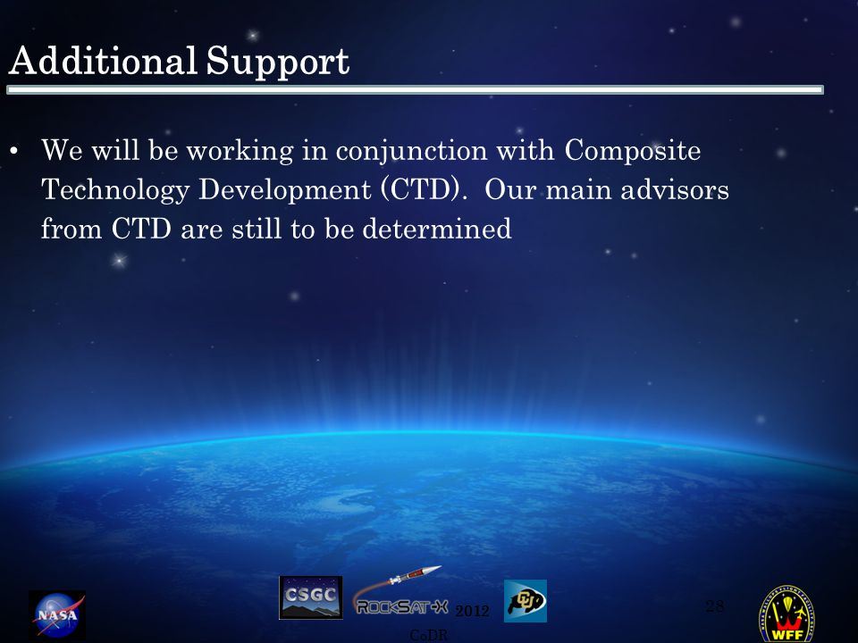 2012 CoDR Additional Support We will be working in conjunction with Composite Technology Development (CTD). Our main advisors from CTD are still to be