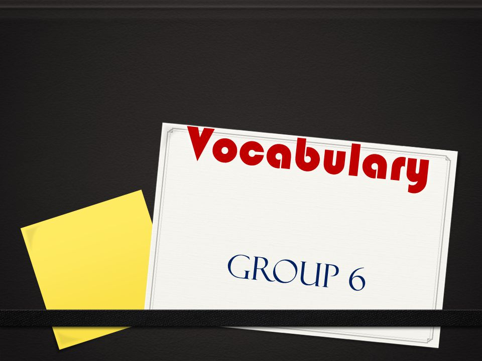 Vocabulary Group 6