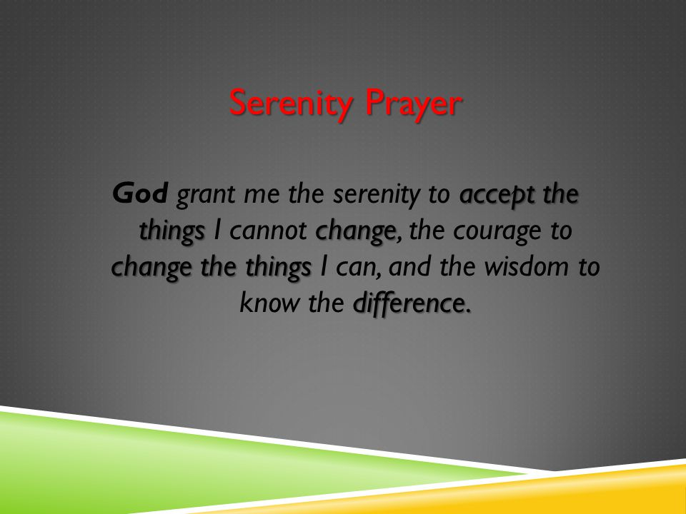 Serenity Prayer accept the things change change the things difference.