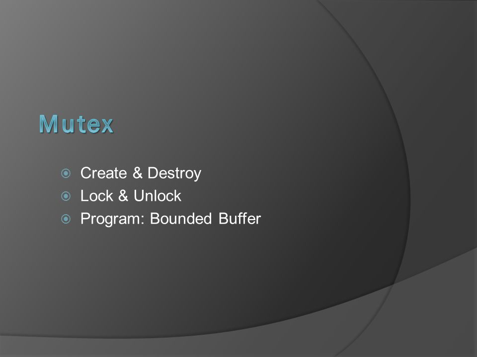  Create & Destroy  Lock & Unlock  Program: Bounded Buffer