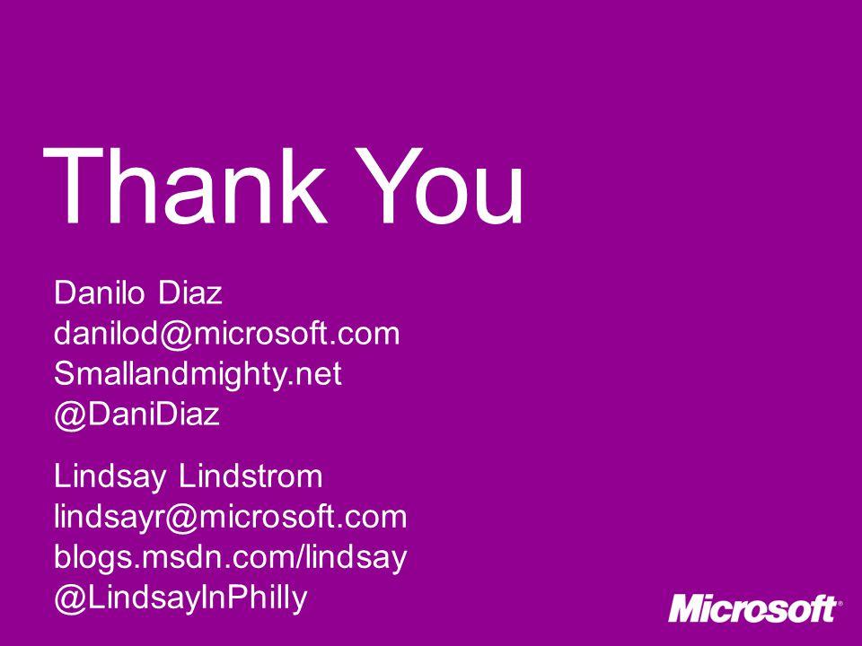Lindsay Lindstrom lindsayr@microsoft.com blogs.msdn.com/lindsay @LindsayInPhilly Danilo Diaz danilod@microsoft.com Smallandmighty.net @DaniDiaz