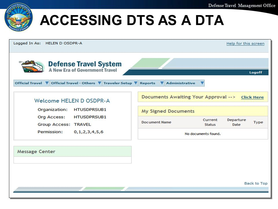 Defense Travel Management Office Office of the Under Secretary of Defense (Personnel and Readiness) ACCESSING DTS AS A DTA