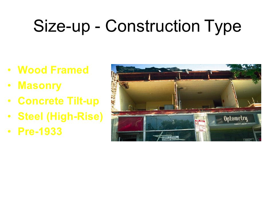 Size-up - Construction Type Wood Framed Masonry Concrete Tilt-up Steel (High-Rise) Pre-1933