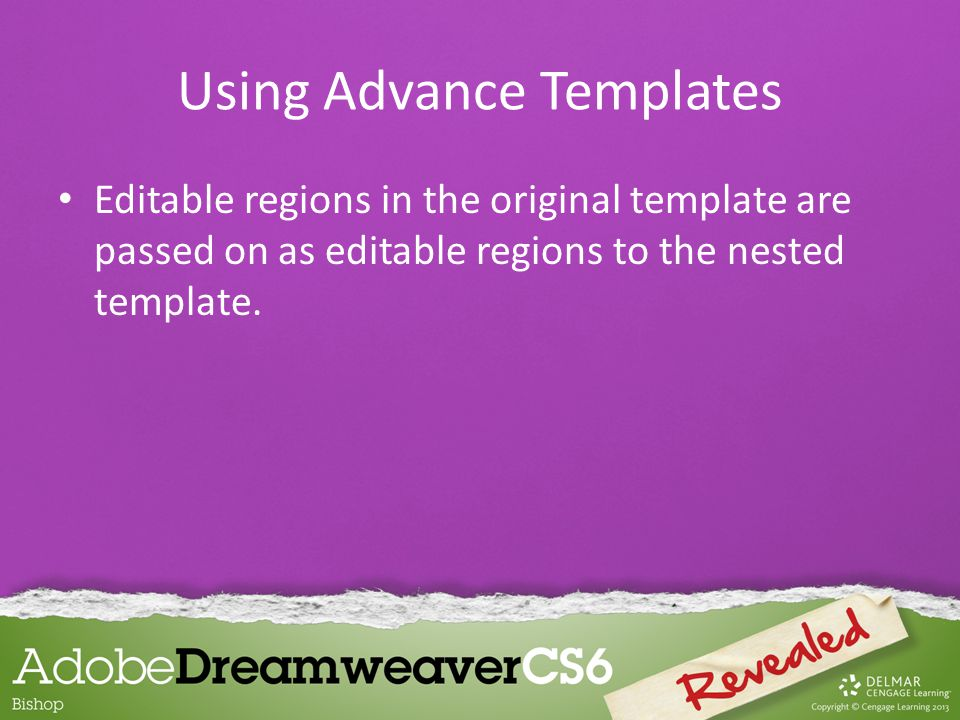 Editable regions in the original template are passed on as editable regions to the nested template.